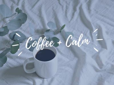 Coffee + Calm